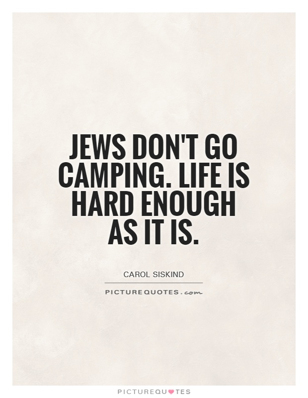 Jews don't go camping. Life is hard enough as it is Picture Quote #1