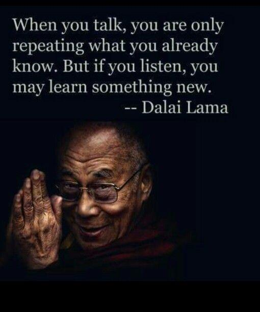 When you talk, you are only repeating what you already know. But if you listen, you may learn something new Picture Quote #1