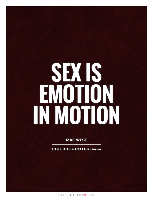 Sex is emotion in motion Picture Quote #1