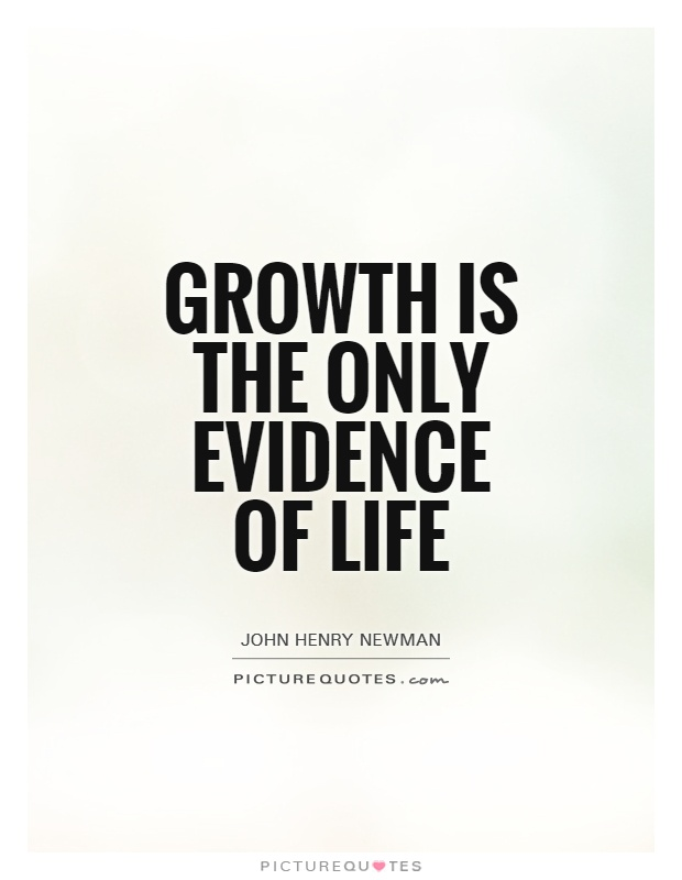 Growth is the only evidence of life Picture Quote #1