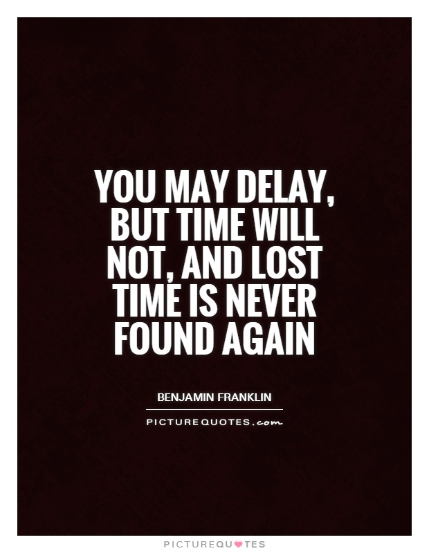 Quotes About Lost Love Found Again : Time Quotes Carpe Diem Quotes Procrastination Quotes Benjamin Franklin ...