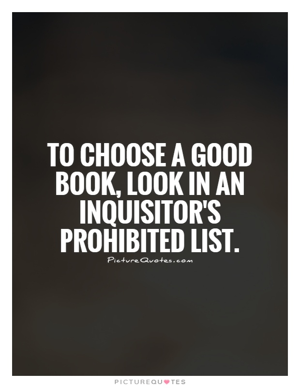 To choose a good book, look in an inquisitor's prohibited list Picture Quote #1