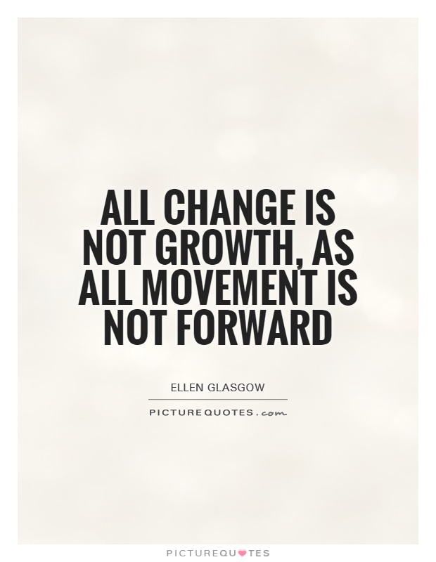 All change is not growth, as all movement is not forward Picture Quote #1