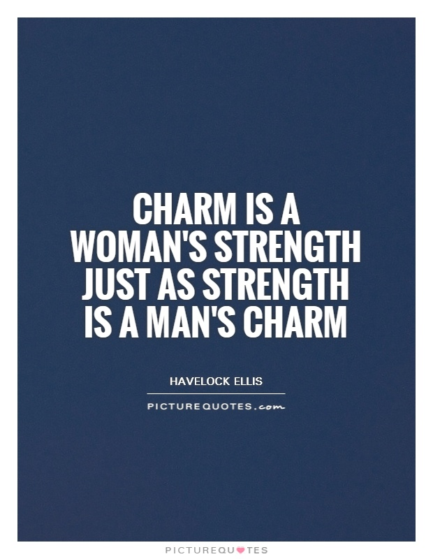 Charm is a woman's strength just as strength is a man's charm Picture Quote #1