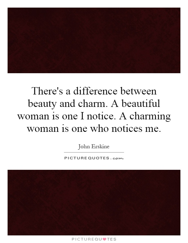 There's a difference between beauty and charm. A beautiful woman is one I notice. A charming woman is one who notices me Picture Quote #1
