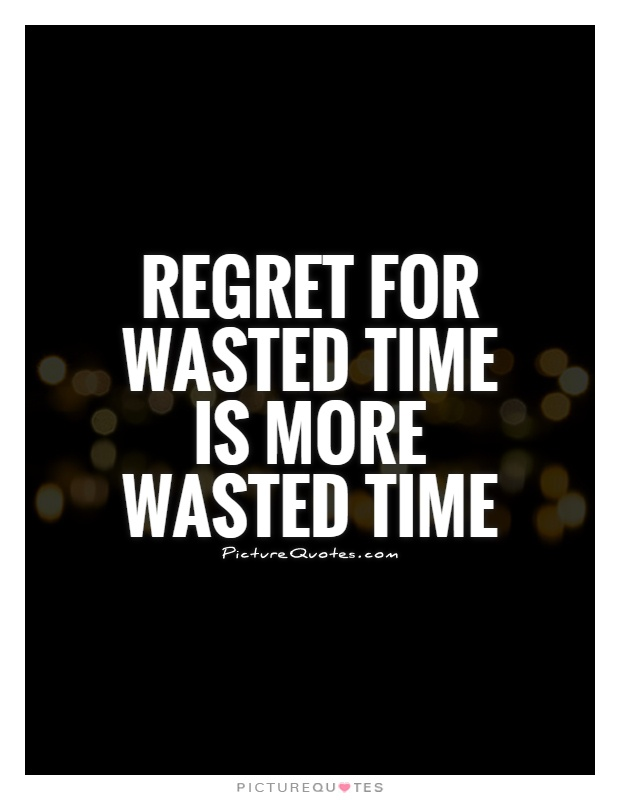 Regret for wasted time is more wasted time Picture Quote #1