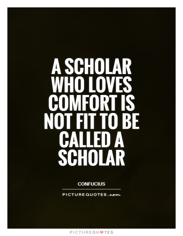 A scholar who loves comfort is not fit to be called a scholar Picture Quote #1