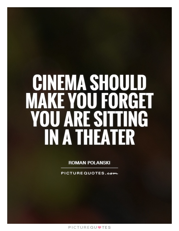 Cinema should make you forget you are sitting in a theater Picture Quote #1