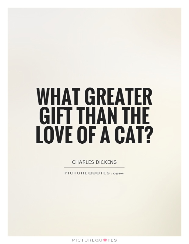What greater gift than the love of a cat? Picture Quote #1