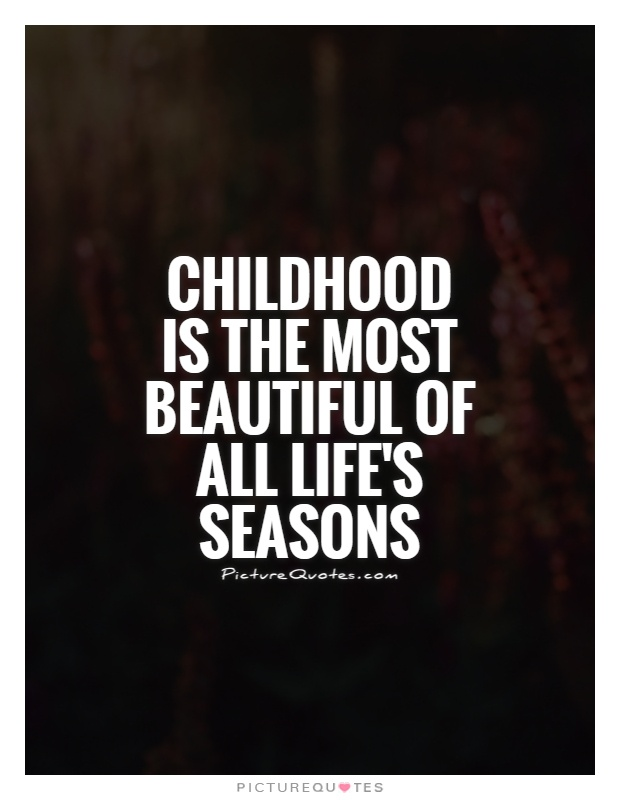 Most Beautiful Quotes Of All Time : Childhood is the most beautiful of all lifes seasons Picture Quotes