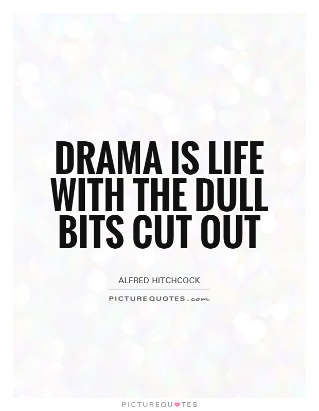 Drama is life with the dull bits cut out Picture Quote #1
