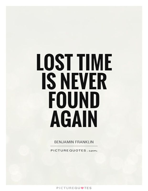Quotes About Love Lost And Found Again : Quotes Wasted Time Quotes Time Wasted Quotes Benjamin Franklin Quotes ...