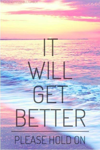 It will get better. Please hold on Picture Quote #1