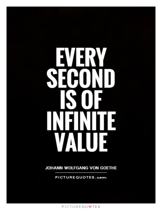Every Second Is Of Infinite Value Picture Quote #1