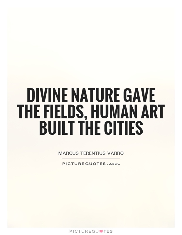 Divine Nature gave the fields, human art built the cities Picture Quote #1