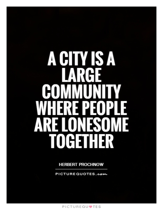 A city is a large community where people are lonesome together Picture Quote #1