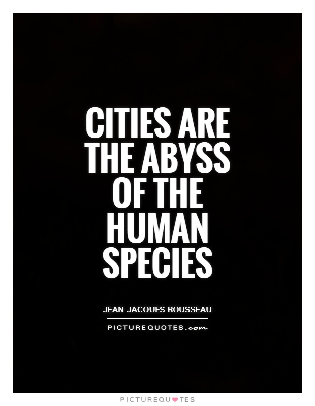Cities are the abyss of the human species Picture Quote #1