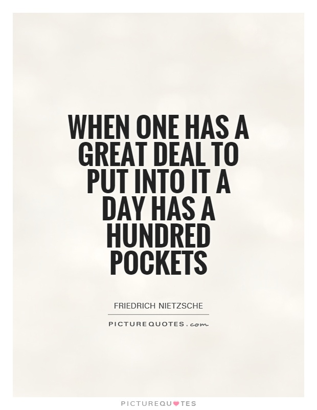 When one has a great deal to put into it a day has a hundred pockets Picture Quote #1