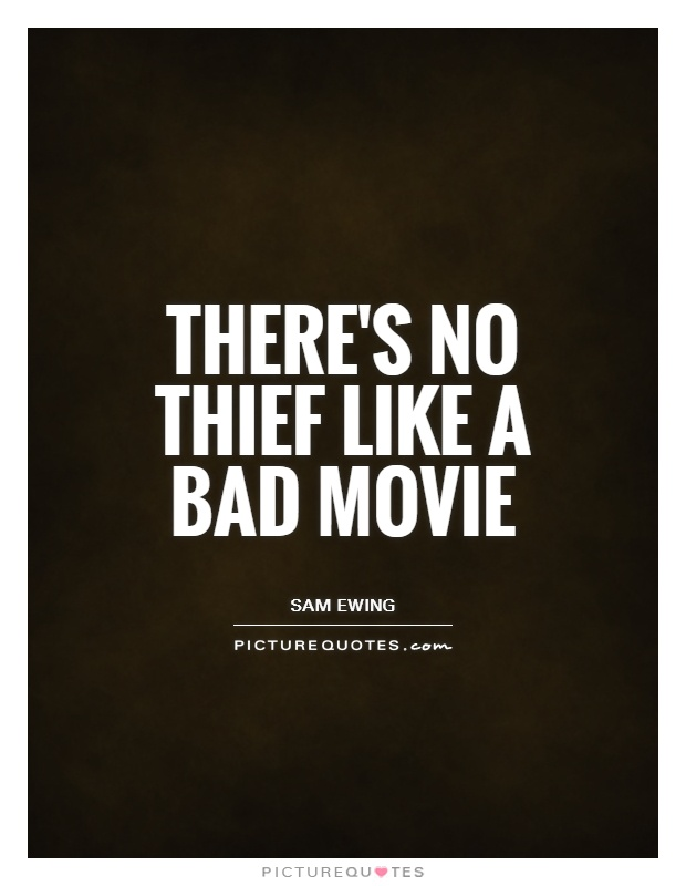 There's no thief like a bad movie Picture Quote #1