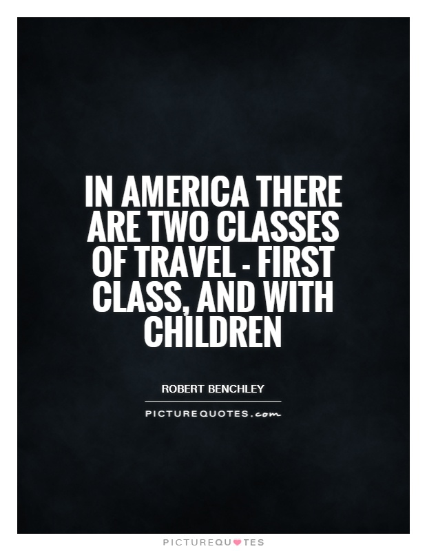 In America there are two classes of travel - first class, and with children Picture Quote #1