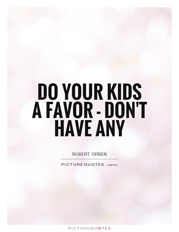 Children Quotes Kid Quotes Robert Orben Quotes