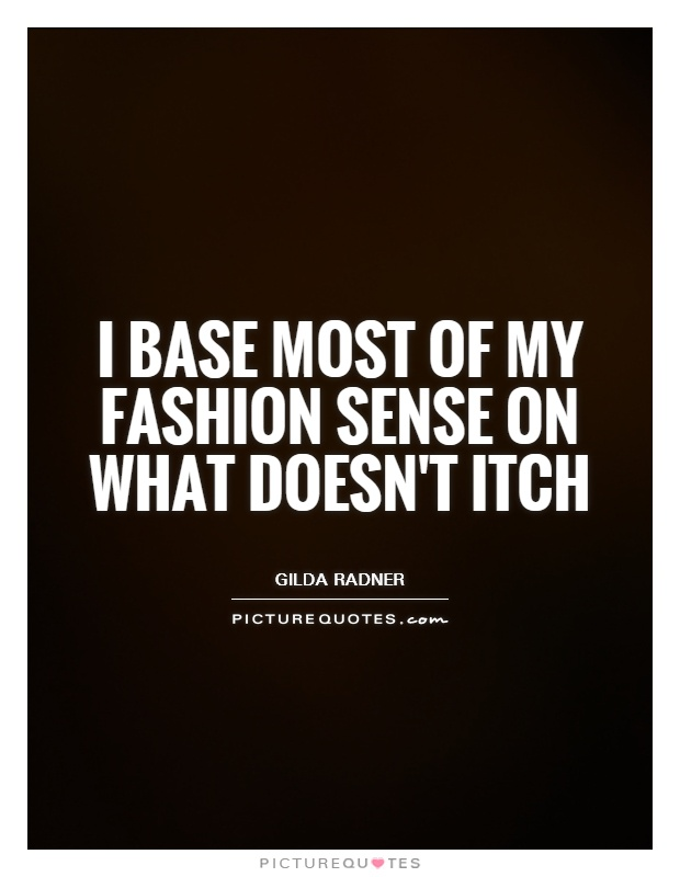I Base Most Of My Fashion Sense On What Doesn't Itch