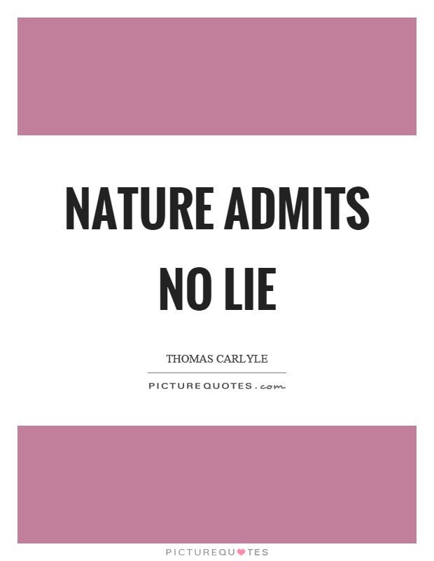 Nature admits no lie Picture Quote #1