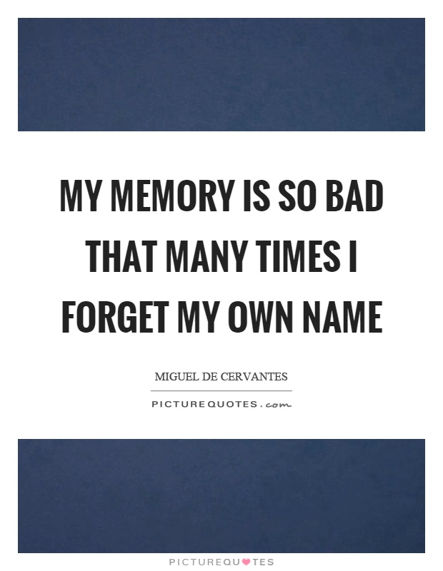 My memory is so bad that many times I forget my own name Picture Quote #1