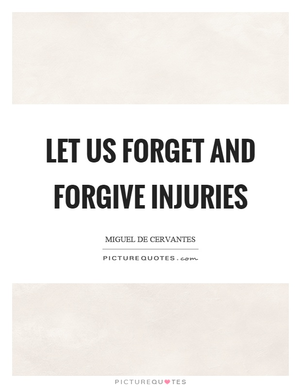 Let us forget and forgive injuries Picture Quote #1