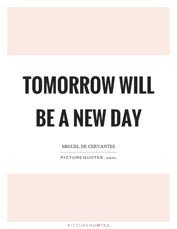 Tomorrow will be a new day Picture Quote #1