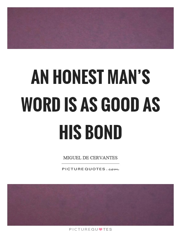 An honest man's word is as good as his bond Picture Quote #1