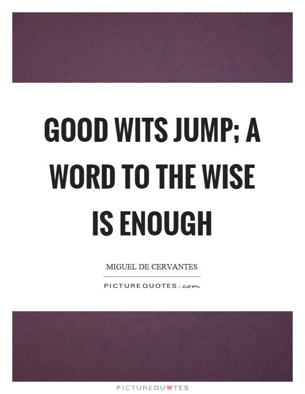 Good wits jump; a word to the wise is enough Picture Quote #1