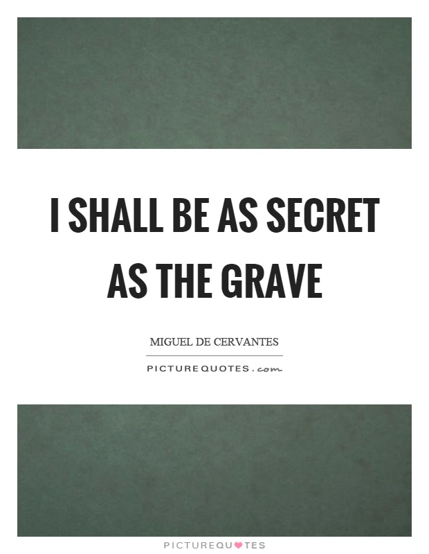 I shall be as secret as the grave Picture Quote #1