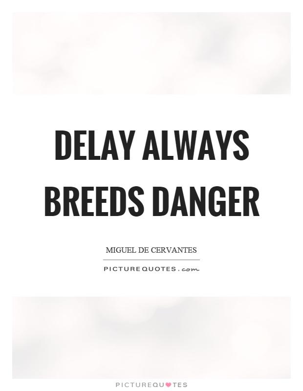 Delay always breeds danger Picture Quote #1