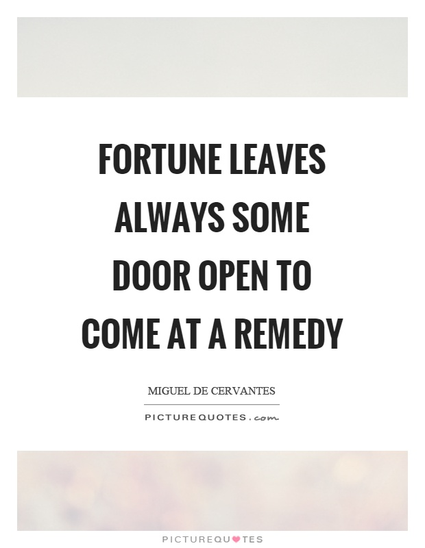 Fortune leaves always some door open to come at a remedy Picture Quote #1