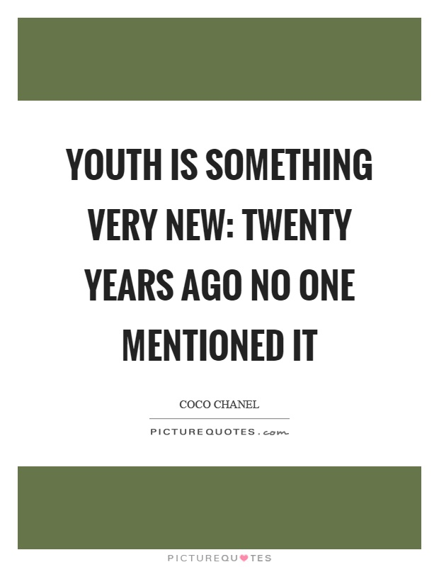 Youth is something very new: twenty years ago no one mentioned it Picture Quote #1