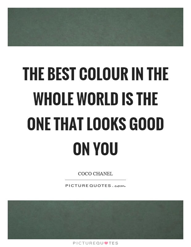 The best colour in the whole world is the one that looks good on you Picture Quote #1