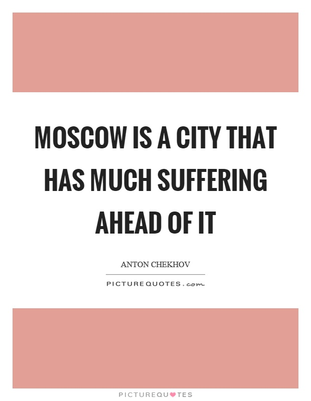 Moscow is a city that has much suffering ahead of it Picture Quote #1