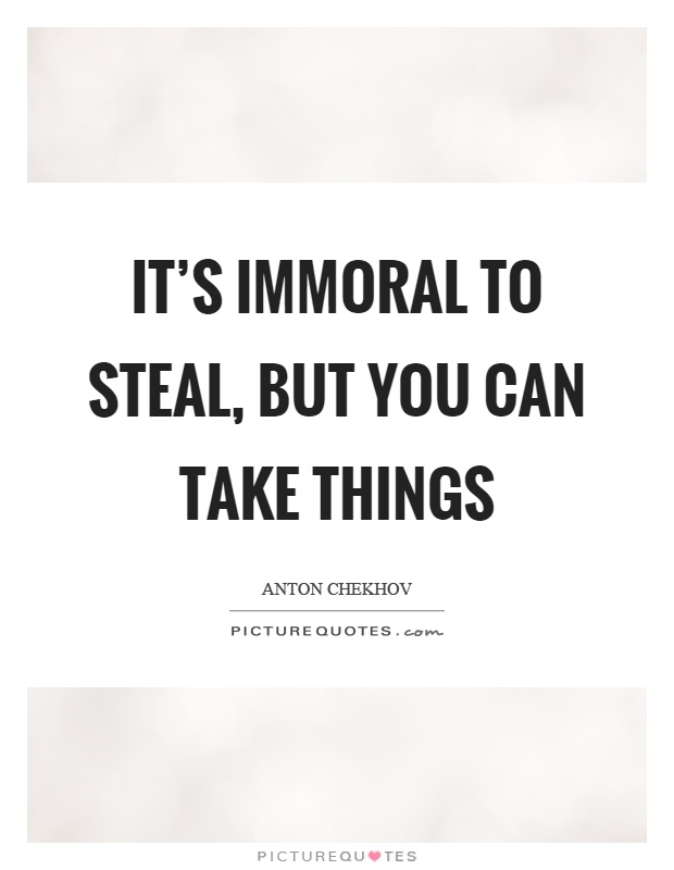 It's immoral to steal, but you can take things Picture Quote #1