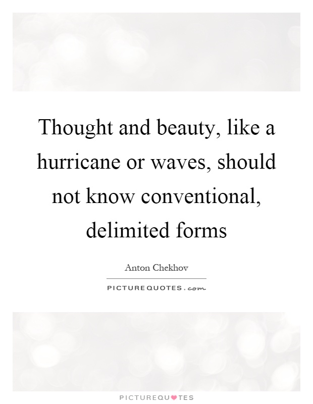 Thought and beauty, like a hurricane or waves, should not know conventional, delimited forms Picture Quote #1
