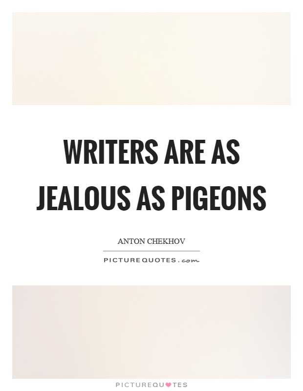 Writers are as jealous as pigeons Picture Quote #1