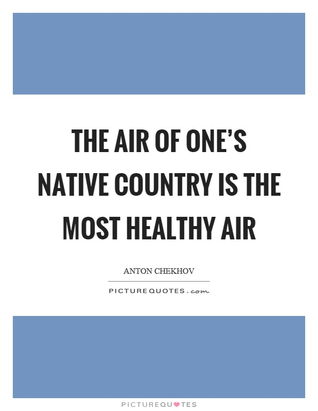 The air of one's native country is the most healthy air Picture Quote #1