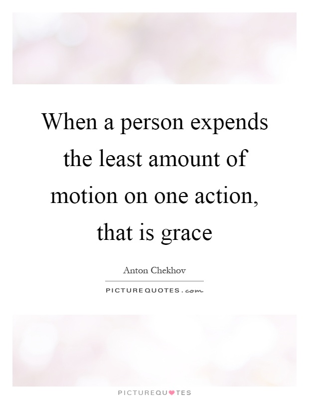 When a person expends the least amount of motion on one action, that is grace Picture Quote #1