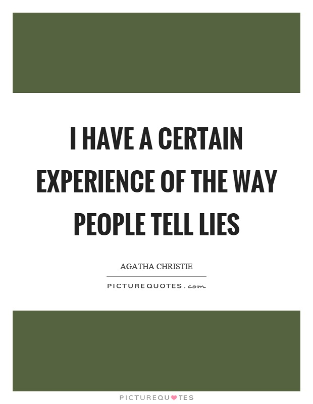 I have a certain experience of the way people tell lies Picture Quote #1