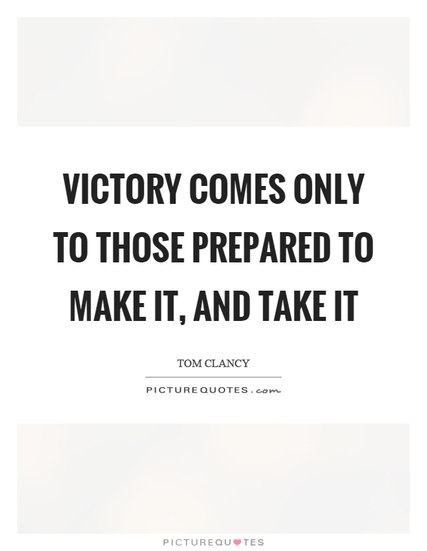 Victory comes only to those prepared to make it, and take it Picture Quote #1