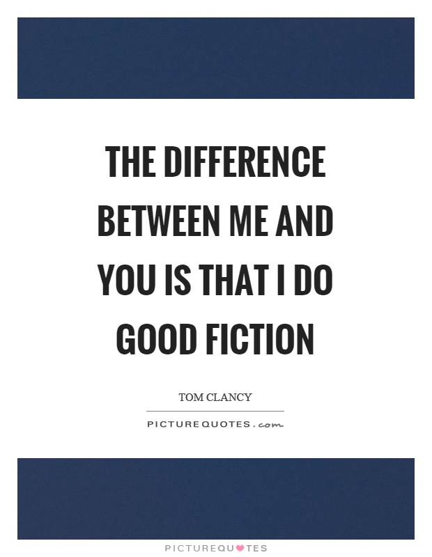 The difference between me and you is that I do good fiction Picture Quote #1