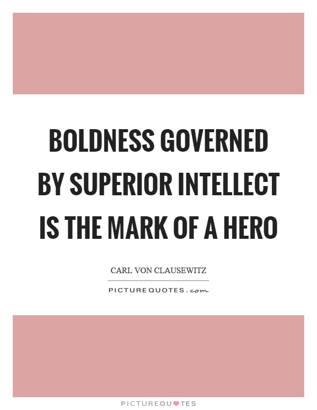 Boldness governed by superior intellect is the mark of a hero Picture Quote #1