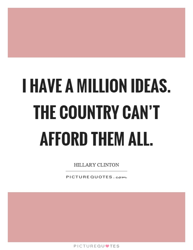 I have a million ideas. The country can't afford them all Picture Quote #1