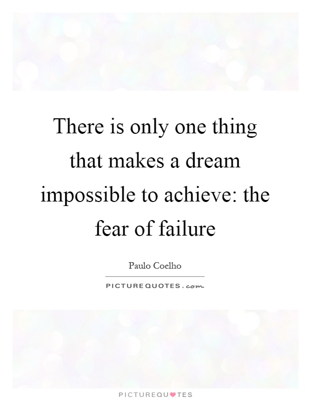 There is only one thing that makes a dream impossible to achieve: the fear of failure Picture Quote #1