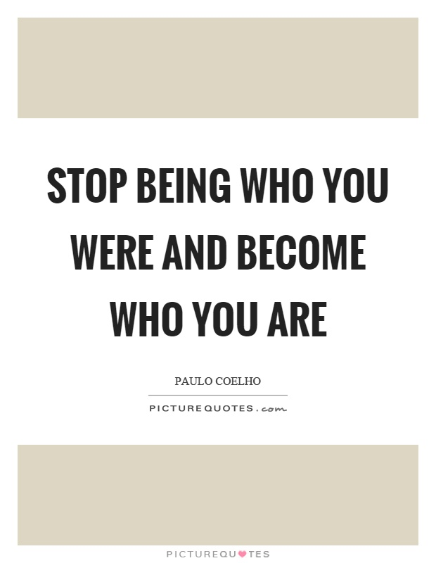 Stop being who you were and become who you are Picture Quote #1